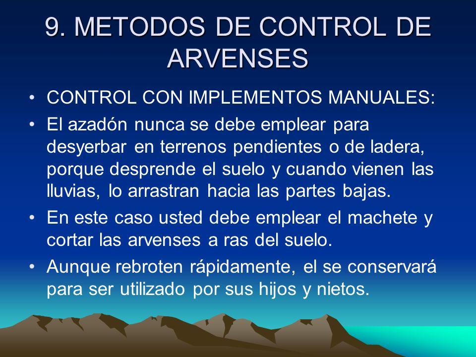 9. METODOS DE CONTROL DE ARVENSES CONTROL CON IMPLEMENTOS MANUALES: El azadón nunca se debe emplear para desyerbar en terrenos pendientes o de ladera,