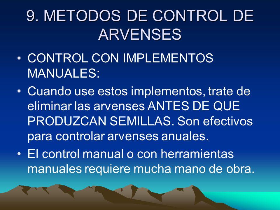 9. METODOS DE CONTROL DE ARVENSES CONTROL CON IMPLEMENTOS MANUALES: Cuando use estos implementos, trate de eliminar las arvenses ANTES DE QUE PRODUZCA