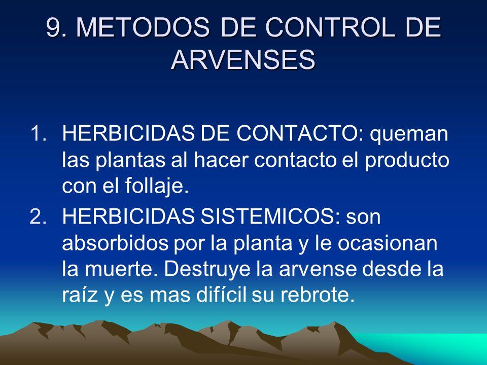 9. METODOS DE CONTROL DE ARVENSES 1.HERBICIDAS DE CONTACTO: queman las plantas al hacer contacto el producto con el follaje. 2.HERBICIDAS SISTEMICOS: