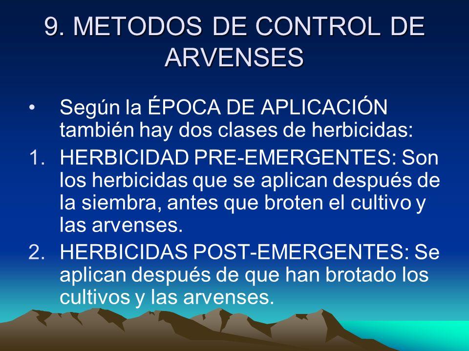9. METODOS DE CONTROL DE ARVENSES Según la ÉPOCA DE APLICACIÓN también hay dos clases de herbicidas: 1.HERBICIDAD PRE-EMERGENTES: Son los herbicidas q