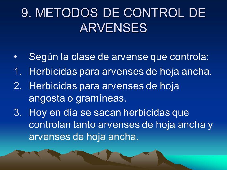 9. METODOS DE CONTROL DE ARVENSES Según la clase de arvense que controla: 1.Herbicidas para arvenses de hoja ancha. 2.Herbicidas para arvenses de hoja