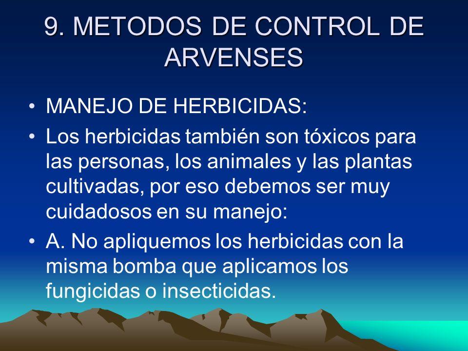 9. METODOS DE CONTROL DE ARVENSES MANEJO DE HERBICIDAS: Los herbicidas también son tóxicos para las personas, los animales y las plantas cultivadas, p