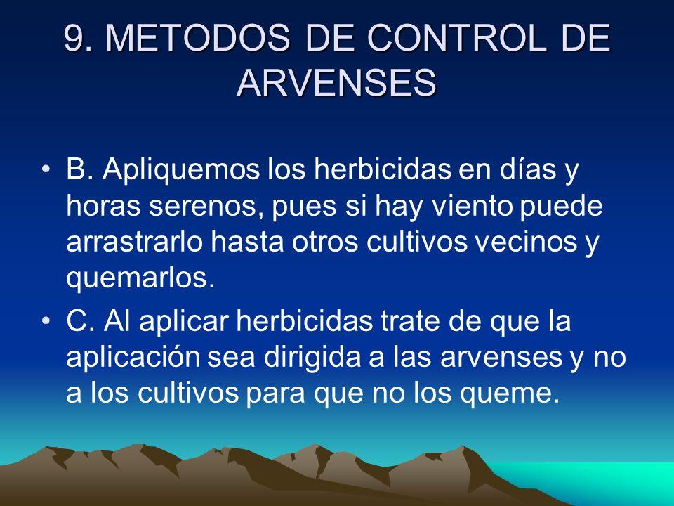 9. METODOS DE CONTROL DE ARVENSES B. Apliquemos los herbicidas en días y horas serenos, pues si hay viento puede arrastrarlo hasta otros cultivos veci