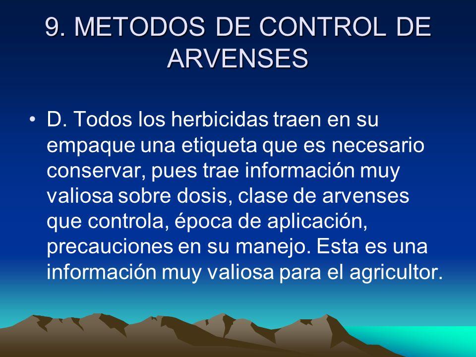 9. METODOS DE CONTROL DE ARVENSES D. Todos los herbicidas traen en su empaque una etiqueta que es necesario conservar, pues trae información muy valio