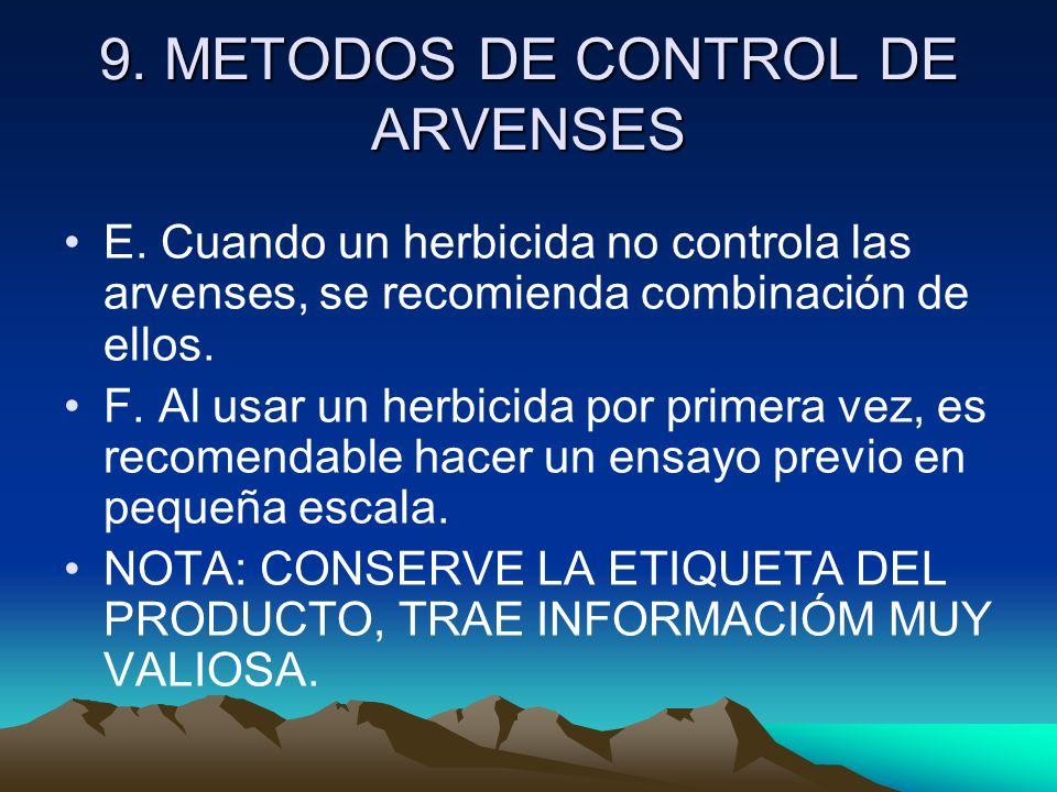 9. METODOS DE CONTROL DE ARVENSES E. Cuando un herbicida no controla las arvenses, se recomienda combinación de ellos. F. Al usar un herbicida por pri