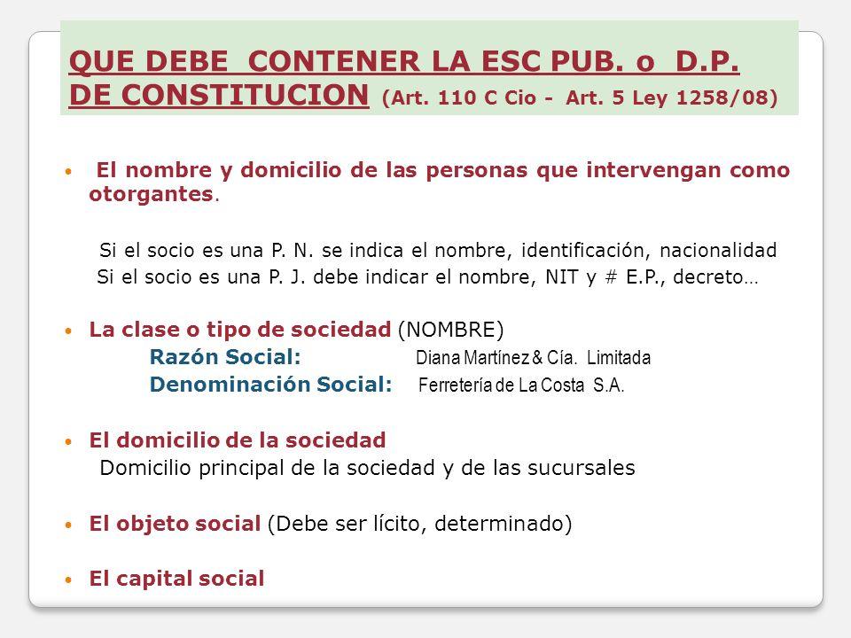 QUE DEBE CONTENER LA ESC PUB. o D.P. DE CONSTITUCION (Art. 110 C Cio - Art. 5 Ley 1258/08) El nombre y domicilio de las personas que intervengan como