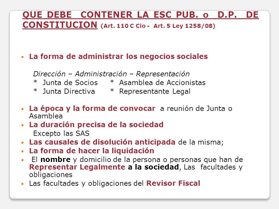 QUE DEBE CONTENER LA ESC PUB. o D.P. DE CONSTITUCION (Art. 110 C Cio - Art. 5 Ley 1258/08) La forma de administrar los negocios sociales Dirección – A