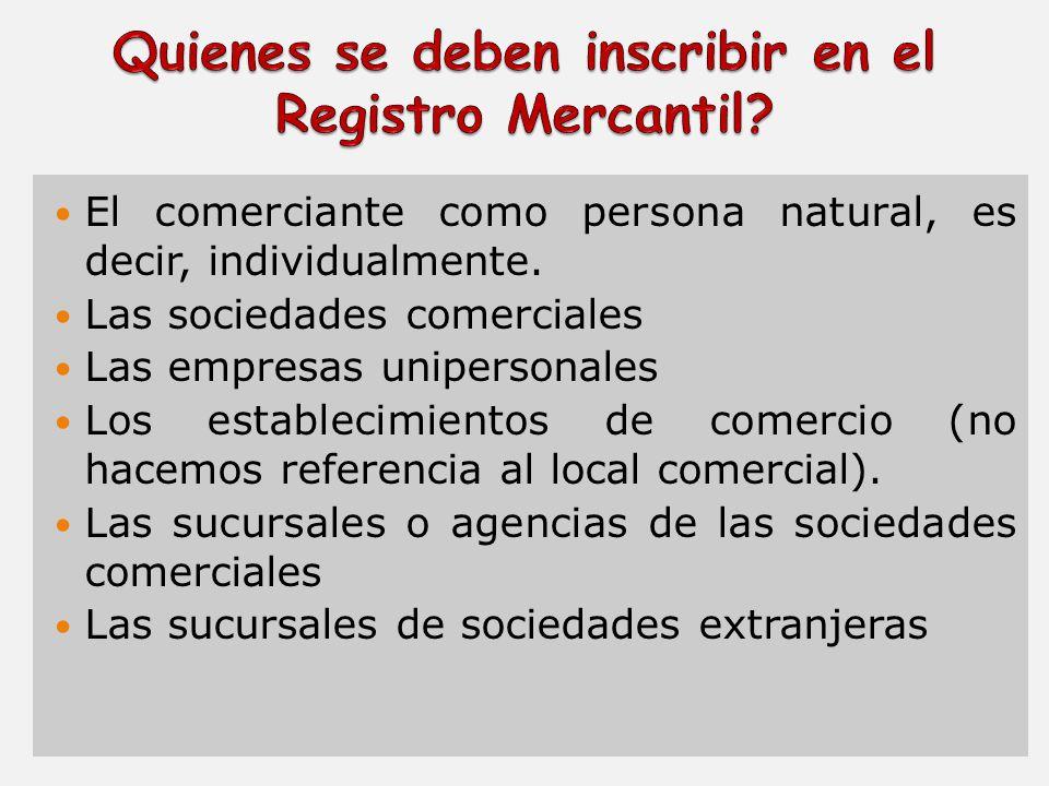 El comerciante como persona natural, es decir, individualmente. Las sociedades comerciales Las empresas unipersonales Los establecimientos de comercio