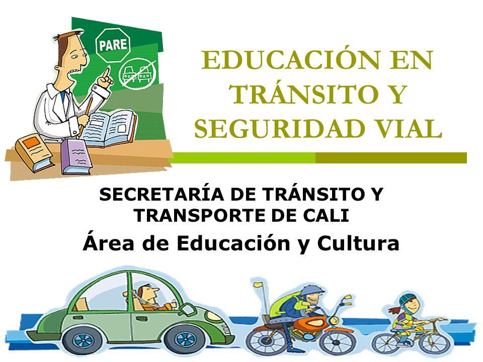 EDUCACIÓN EN TRÁNSITO Y SEGURIDAD VIAL SECRETARÍA DE TRÁNSITO Y TRANSPORTE DE CALI Área de Educación y Cultura