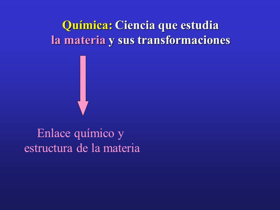 Química: Ciencia que estudia la materia y sus transformaciones Enlace químico y estructura de la materia Química general