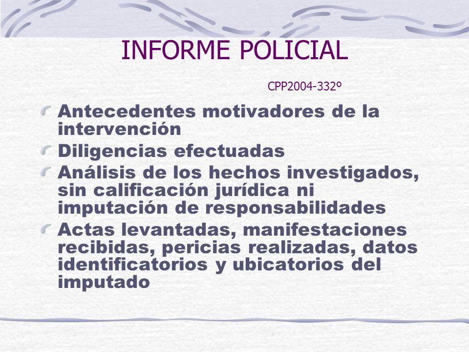 INFORME POLICIAL CPP2004-332º Antecedentes motivadores de la intervención Diligencias efectuadas Análisis de los hechos investigados, sin calificación