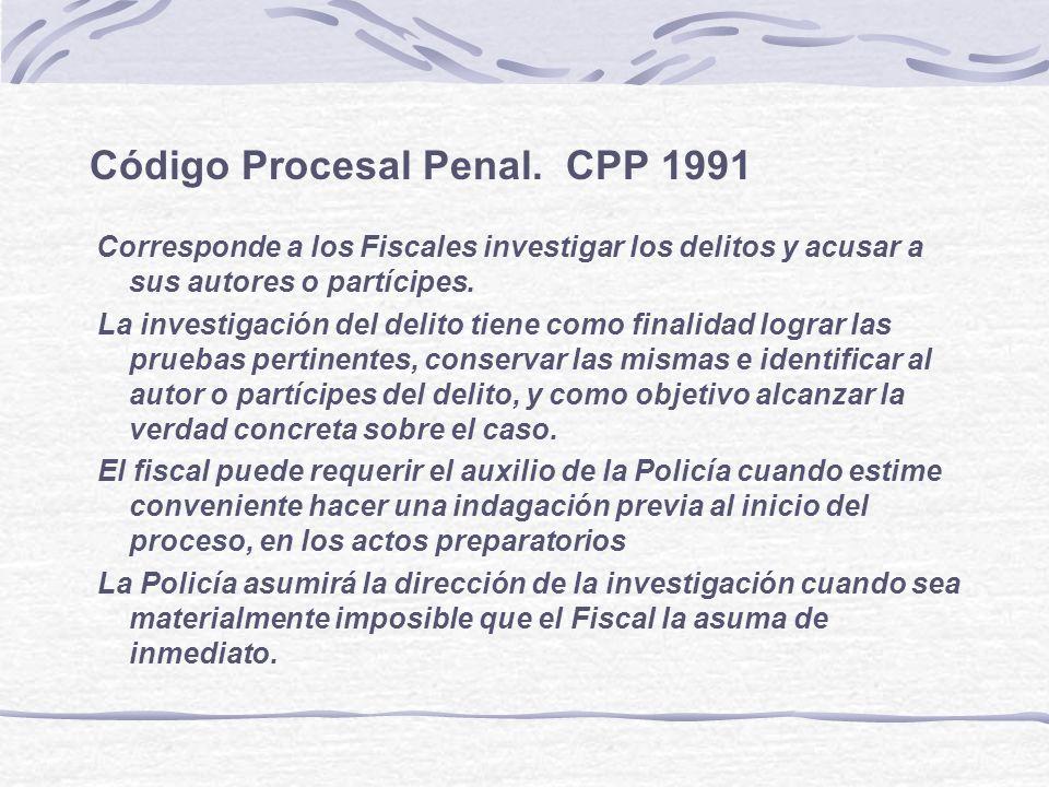 Código Procesal Penal. CPP 1991 Corresponde a los Fiscales investigar los delitos y acusar a sus autores o partícipes. La investigación del delito tie