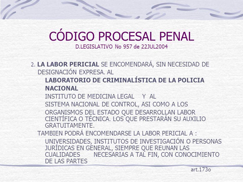 CÓDIGO PROCESAL PENAL D.LEGISLATIVO No 957 de 22JUL2004 2. LA LABOR PERICIAL SE ENCOMENDARÁ, SIN NECESIDAD DE DESIGNACIÓN EXPRESA. AL LABORATORIO DE C