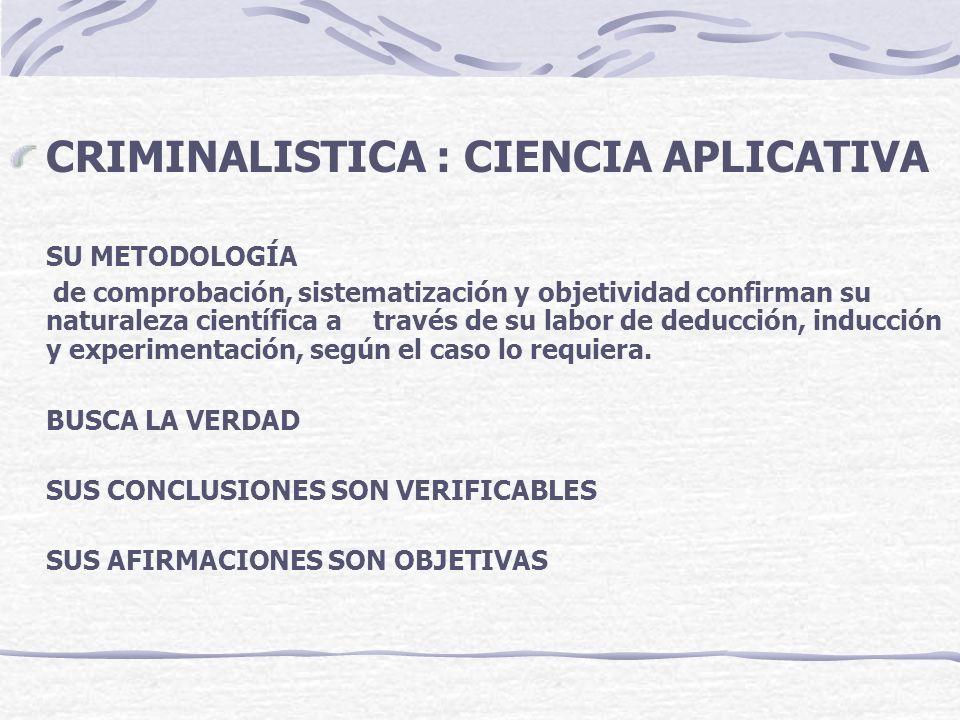 CRIMINALISTICA : CIENCIA APLICATIVA SU METODOLOGÍA de comprobación, sistematización y objetividad confirman su naturaleza científica a través de su la