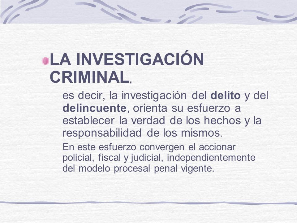 LA INVESTIGACIÓN CRIMINAL La operatoria de la investigación criminal tiene su propia doctrina y metodología general, cuyo esquema comprende las fases: Preliminar Planeamiento Fase ejecutiva Informe.