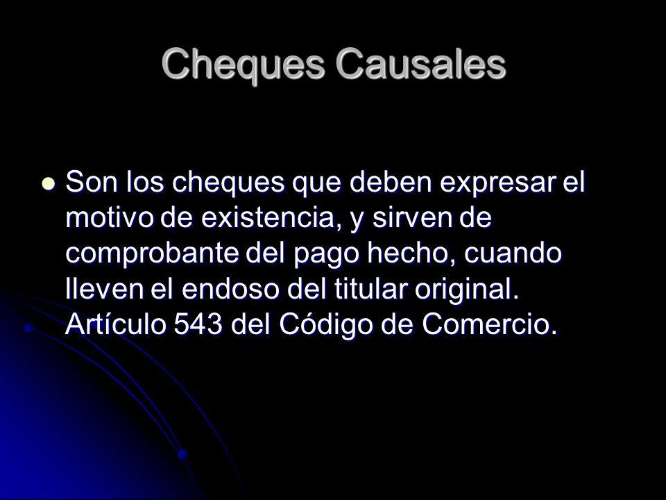 Cheques Causales Son los cheques que deben expresar el motivo de existencia, y sirven de comprobante del pago hecho, cuando lleven el endoso del titul