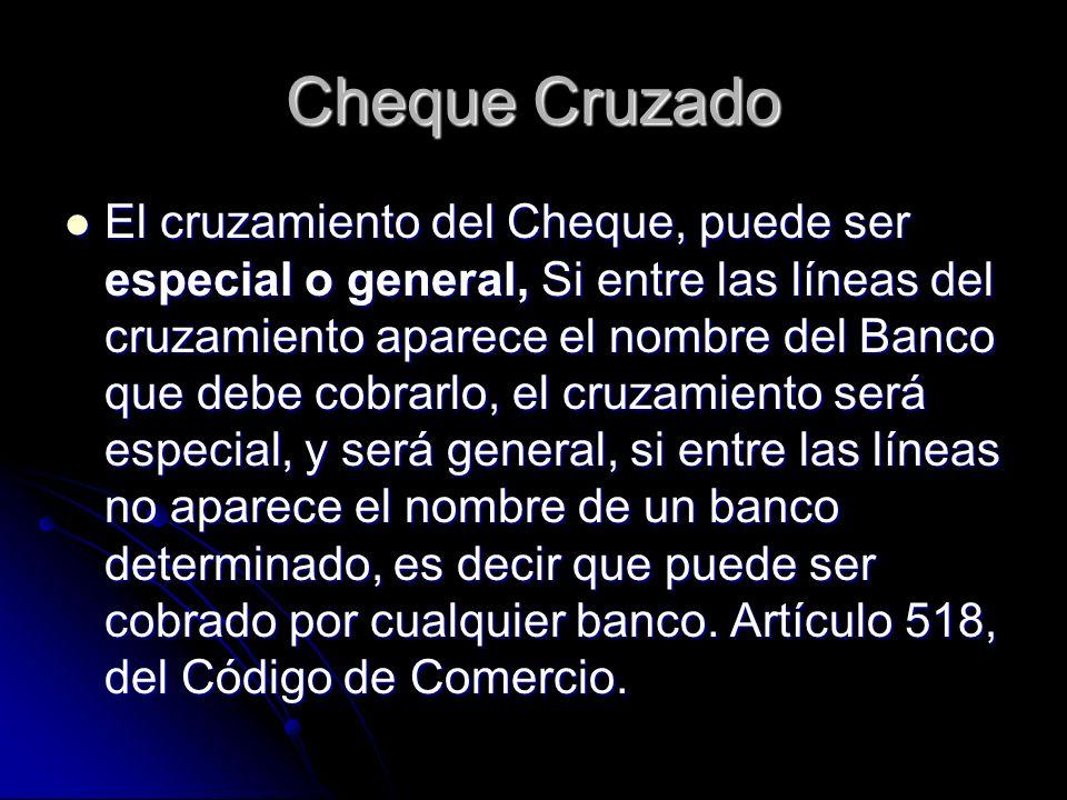 Cheque Cruzado El cruzamiento del Cheque, puede ser especial o general, Si entre las líneas del cruzamiento aparece el nombre del Banco que debe cobra