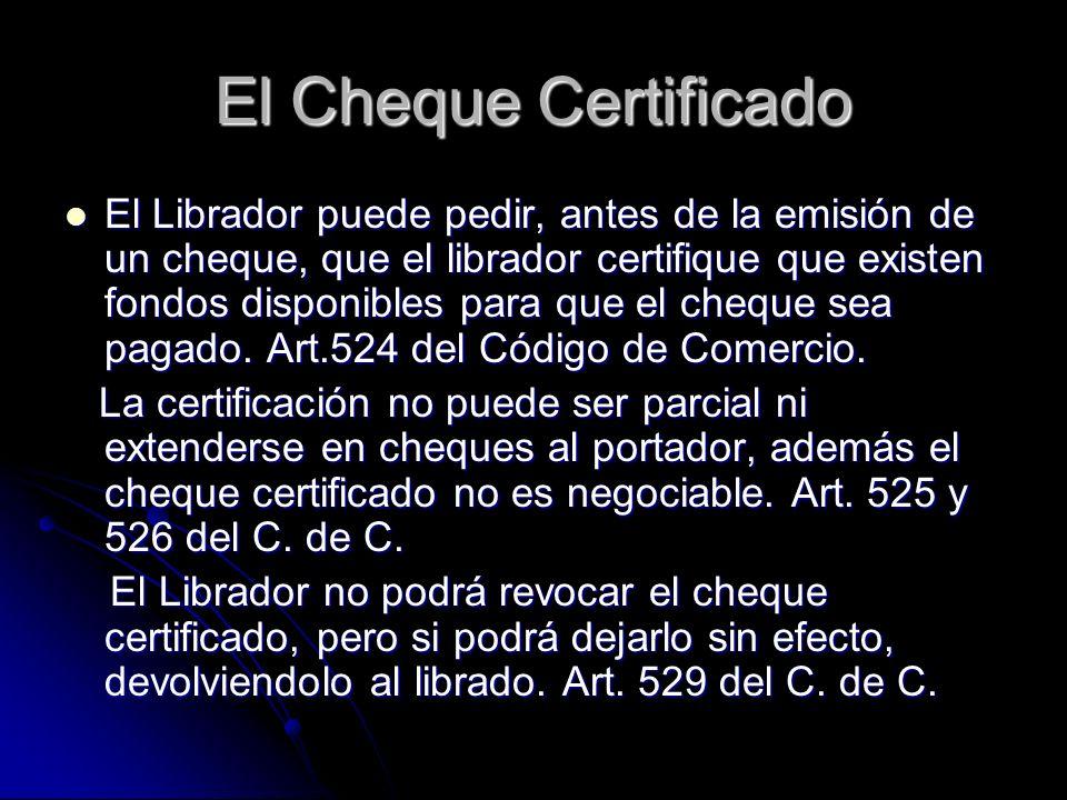 El Cheque Certificado El Librador puede pedir, antes de la emisión de un cheque, que el librador certifique que existen fondos disponibles para que el