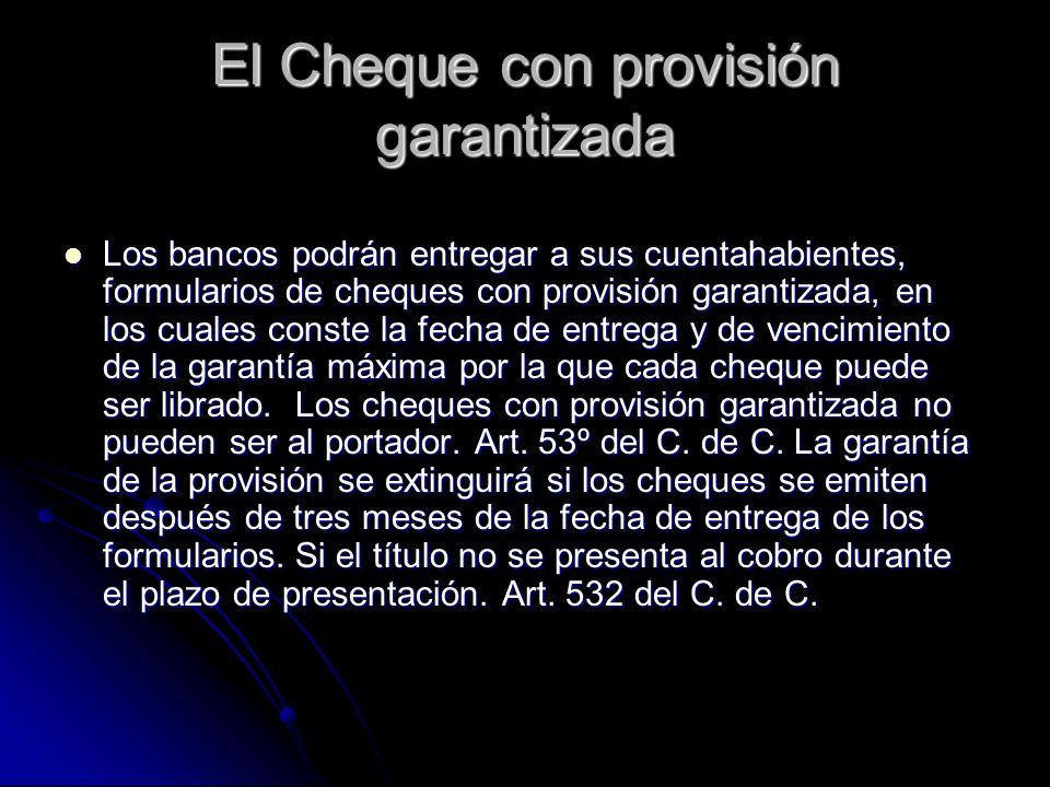 El Cheque con provisión garantizada Los bancos podrán entregar a sus cuentahabientes, formularios de cheques con provisión garantizada, en los cuales