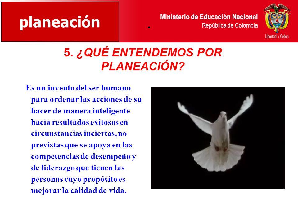 Ministerio de Educación Nacional República de Colombia. Es un invento del ser humano para ordenar las acciones de su hacer de manera inteligente hacia