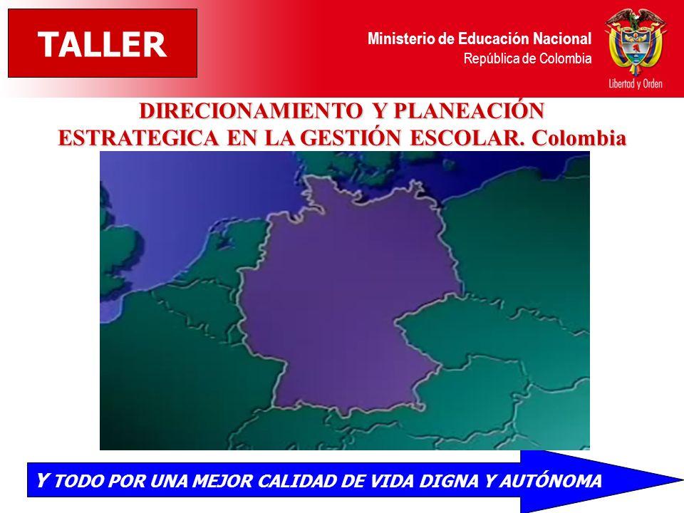 Ministerio de Educación Nacional República de Colombia DIRECIONAMIENTO Y PLANEACIÓN ESTRATEGICA EN LA GESTIÓN ESCOLAR. Colombia TALLER Y TODO POR UNA