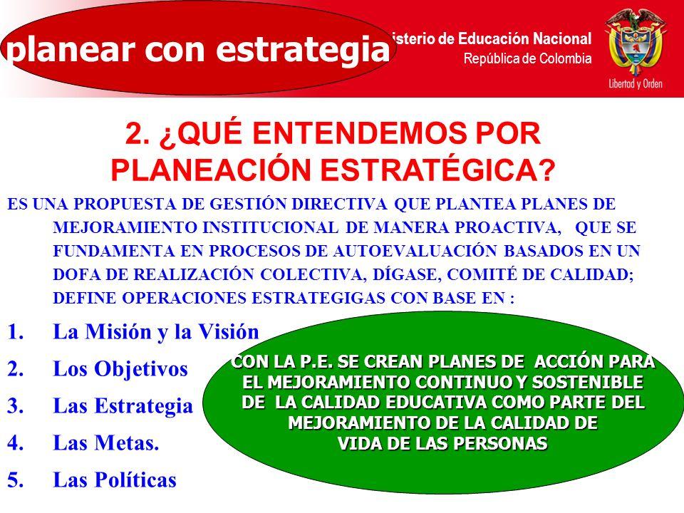 Ministerio de Educación Nacional República de Colombia ES UNA PROPUESTA DE GESTIÓN DIRECTIVA QUE PLANTEA PLANES DE MEJORAMIENTO INSTITUCIONAL DE MANER