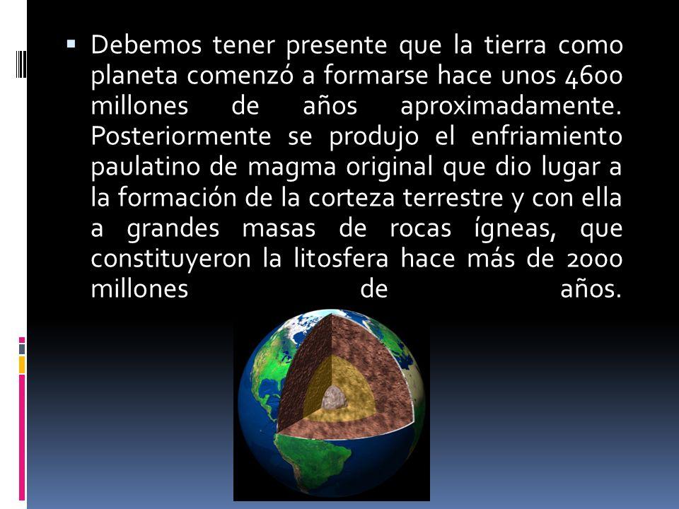 Debemos tener presente que la tierra como planeta comenzó a formarse hace unos 4600 millones de años aproximadamente. Posteriormente se produjo el enf