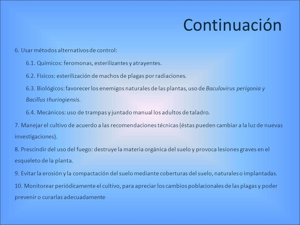 Continuación 6. Usar métodos alternativos de control: 6.1. Químicos: feromonas, esterilizantes y atrayentes. 6.2. Físicos: esterilización de machos de