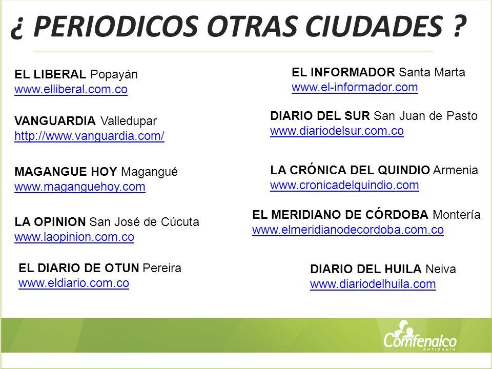 ¿ PERIODICOS OTRAS CIUDADES ? MAGANGUE HOY Magangué www.maganguehoy.com EL LIBERAL Popayán www.elliberal.com.co VANGUARDIA Valledupar http://www.vangu