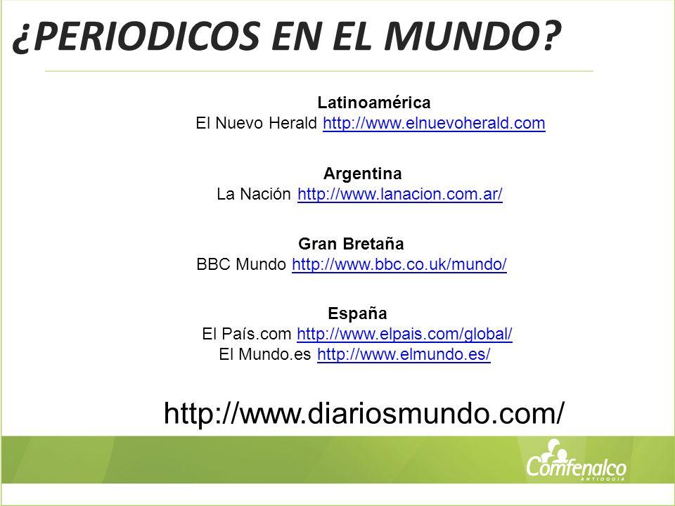 ¿PERIODICOS EN EL MUNDO? Latinoamérica El Nuevo Herald http://www.elnuevoherald.com Argentina La Nación http://www.lanacion.com.ar/ Gran Bretaña BBC M