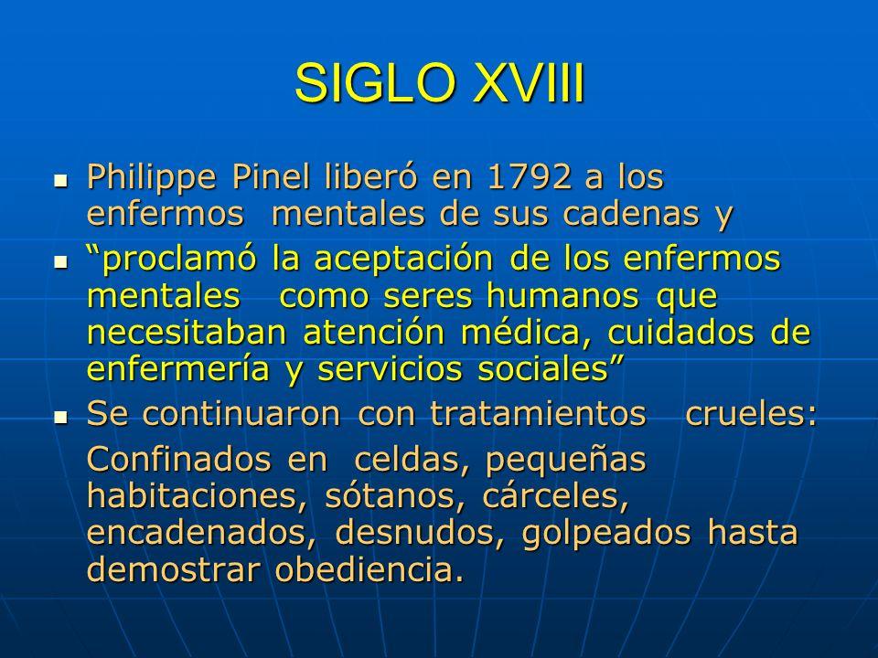 SIGLO XVIII Philippe Pinel liberó en 1792 a los enfermos mentales de sus cadenas y Philippe Pinel liberó en 1792 a los enfermos mentales de sus cadena