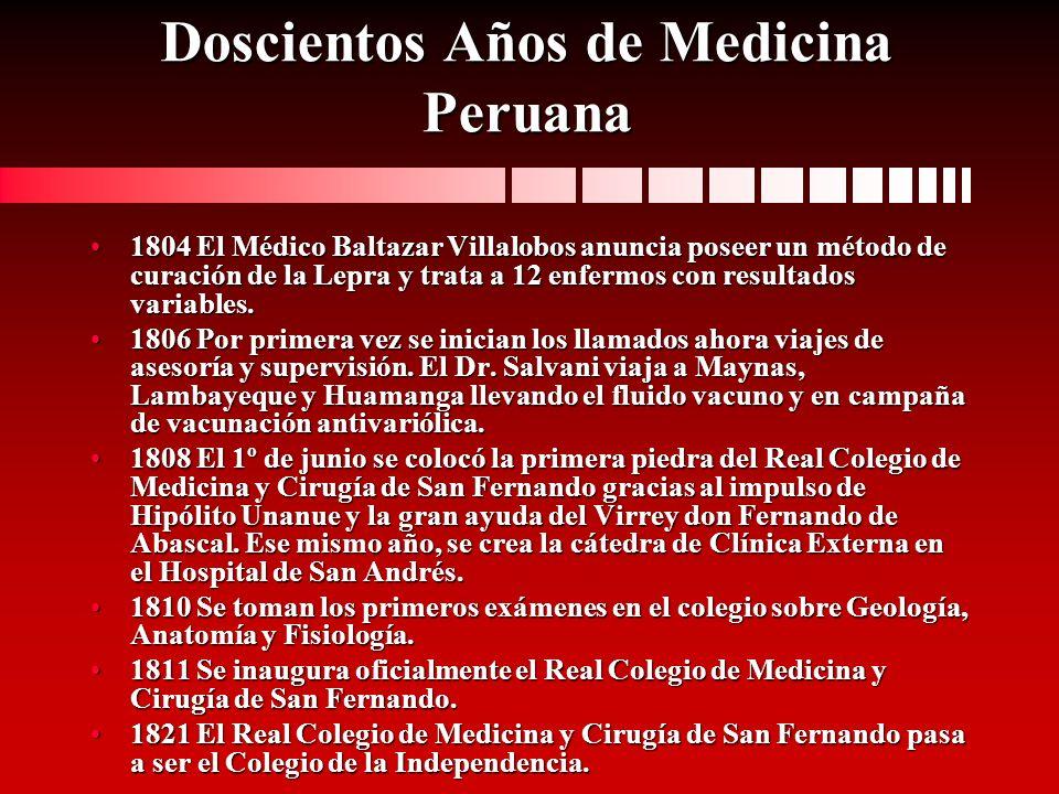Doscientos Años de Medicina Peruana 1804 El Médico Baltazar Villalobos anuncia poseer un método de curación de la Lepra y trata a 12 enfermos con resu