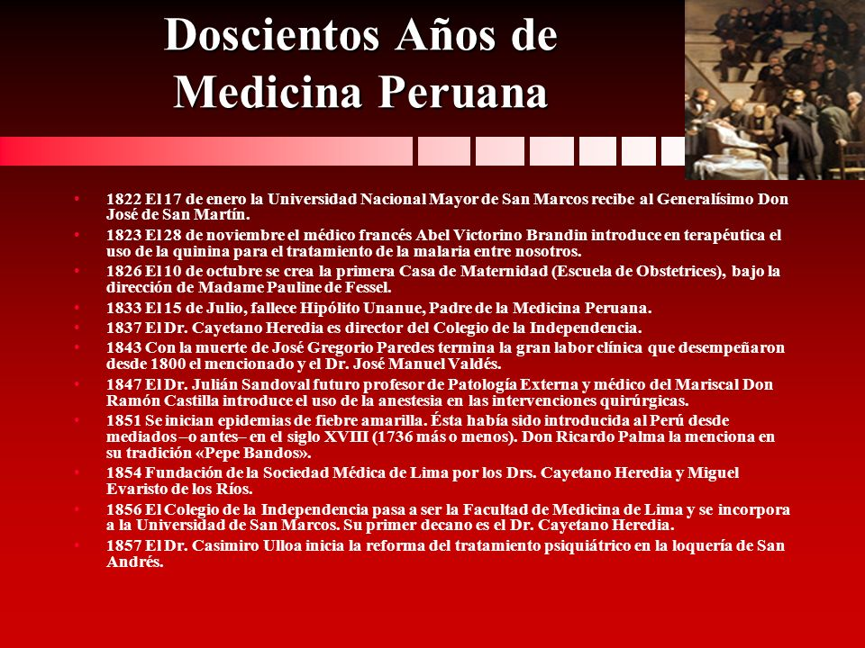 Doscientos Años de Medicina Peruana 1822 El 17 de enero la Universidad Nacional Mayor de San Marcos recibe al Generalísimo Don José de San Martín. 182