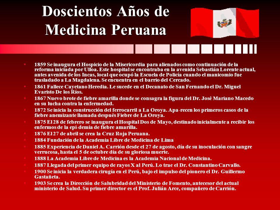 Doscientos Años de Medicina Peruana 1859 Se inaugura el Hospicio de la Misericordia para alienados como continuación de la reforma iniciada por Ulloa.
