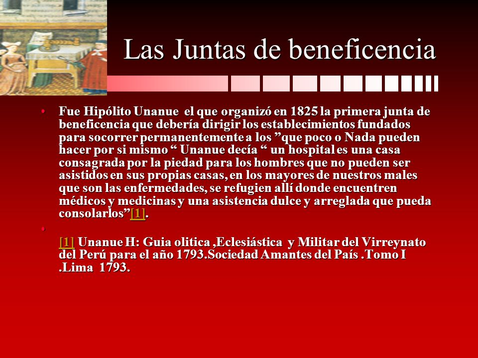 Las Juntas de beneficencia Fue Hipólito Unanue el que organizó en 1825 la primera junta de beneficencia que debería dirigir los establecimientos funda
