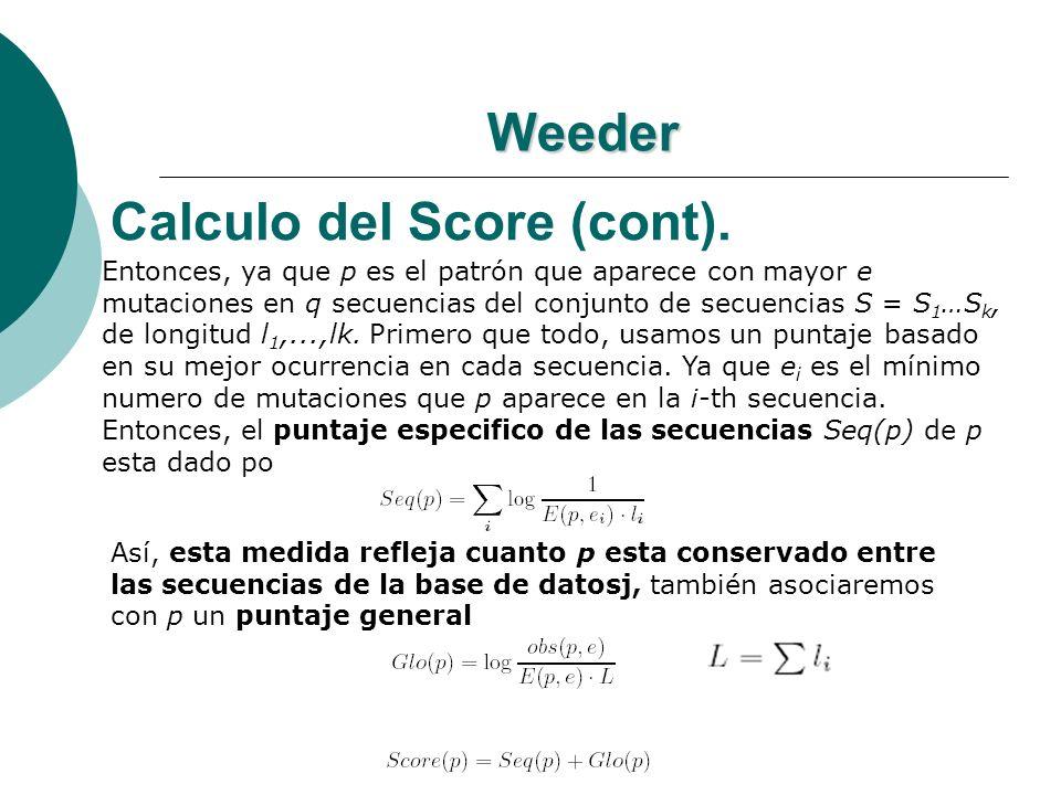 Weeder Calculo del Score (cont). Entonces, ya que p es el patrón que aparece con mayor e mutaciones en q secuencias del conjunto de secuencias S = S 1