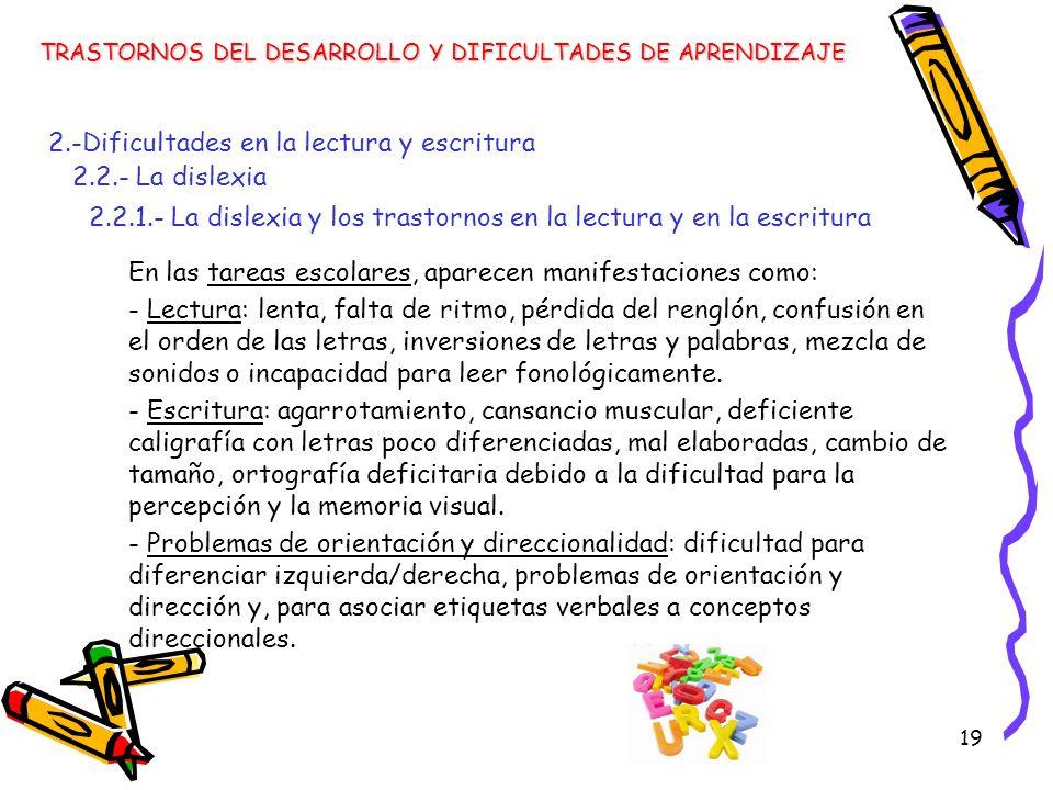 19 En las tareas escolares, aparecen manifestaciones como: - Lectura: lenta, falta de ritmo, pérdida del renglón, confusión en el orden de las letras,