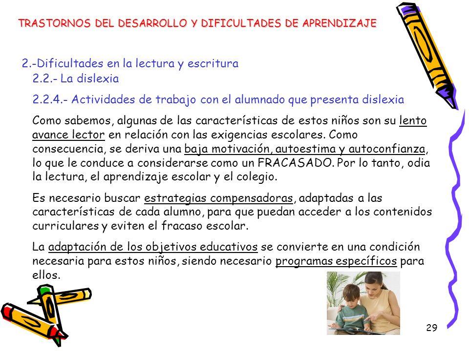 29 TRASTORNOS DEL DESARROLLO Y DIFICULTADES DE APRENDIZAJE 2.-Dificultades en la lectura y escritura 2.2.- La dislexia 2.2.4.- Actividades de trabajo