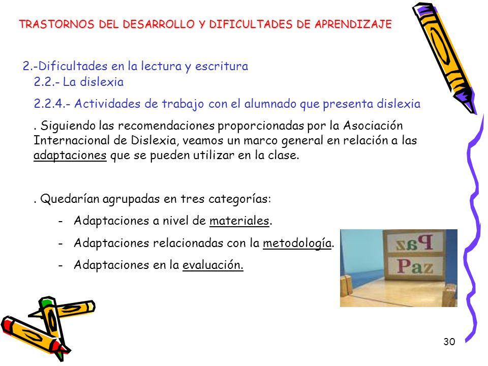 30 TRASTORNOS DEL DESARROLLO Y DIFICULTADES DE APRENDIZAJE 2.-Dificultades en la lectura y escritura 2.2.- La dislexia 2.2.4.- Actividades de trabajo