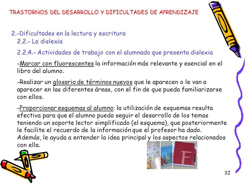 32 TRASTORNOS DEL DESARROLLO Y DIFICULTADES DE APRENDIZAJE 2.-Dificultades en la lectura y escritura 2.2.- La dislexia 2.2.4.- Actividades de trabajo