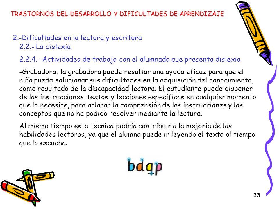33 TRASTORNOS DEL DESARROLLO Y DIFICULTADES DE APRENDIZAJE 2.-Dificultades en la lectura y escritura 2.2.- La dislexia 2.2.4.- Actividades de trabajo