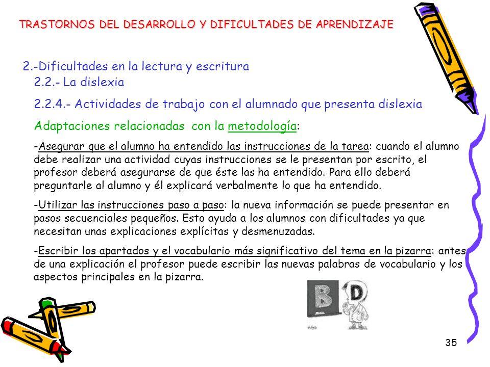 35 TRASTORNOS DEL DESARROLLO Y DIFICULTADES DE APRENDIZAJE 2.-Dificultades en la lectura y escritura 2.2.- La dislexia 2.2.4.- Actividades de trabajo