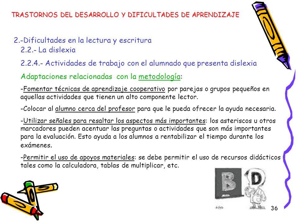 36 TRASTORNOS DEL DESARROLLO Y DIFICULTADES DE APRENDIZAJE 2.-Dificultades en la lectura y escritura 2.2.- La dislexia 2.2.4.- Actividades de trabajo