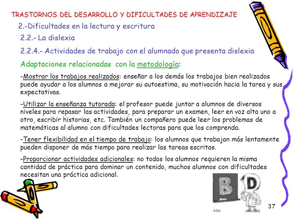 37 TRASTORNOS DEL DESARROLLO Y DIFICULTADES DE APRENDIZAJE 2.-Dificultades en la lectura y escritura 2.2.- La dislexia 2.2.4.- Actividades de trabajo