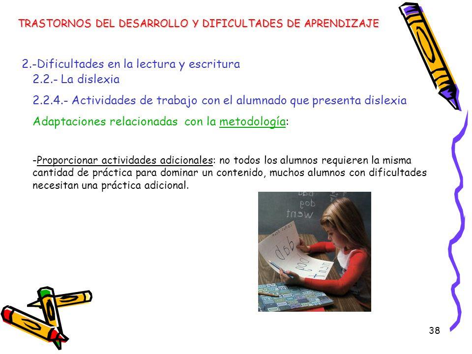 38 TRASTORNOS DEL DESARROLLO Y DIFICULTADES DE APRENDIZAJE 2.-Dificultades en la lectura y escritura 2.2.- La dislexia 2.2.4.- Actividades de trabajo