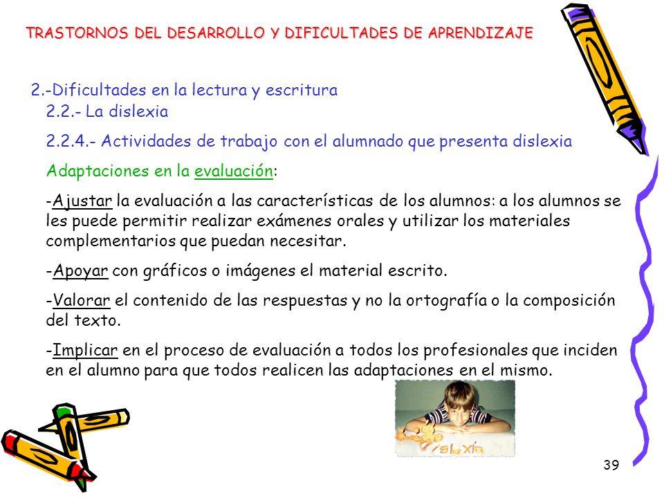 39 TRASTORNOS DEL DESARROLLO Y DIFICULTADES DE APRENDIZAJE 2.-Dificultades en la lectura y escritura 2.2.- La dislexia 2.2.4.- Actividades de trabajo