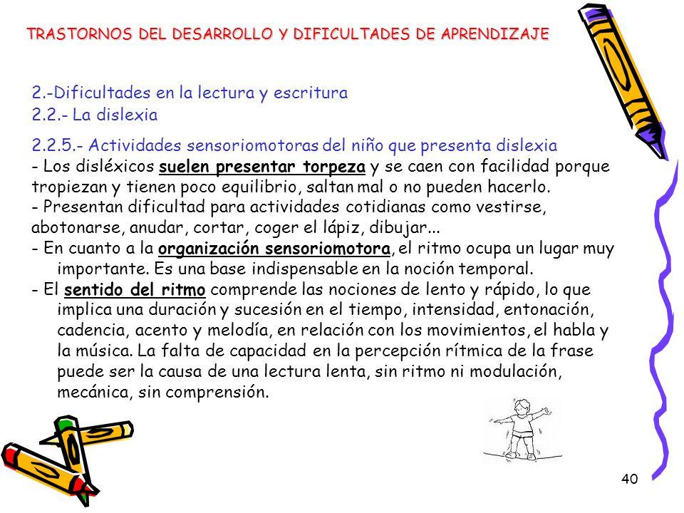40 TRASTORNOS DEL DESARROLLO Y DIFICULTADES DE APRENDIZAJE 2.-Dificultades en la lectura y escritura 2.2.- La dislexia 2.2.5.- Actividades sensoriomot