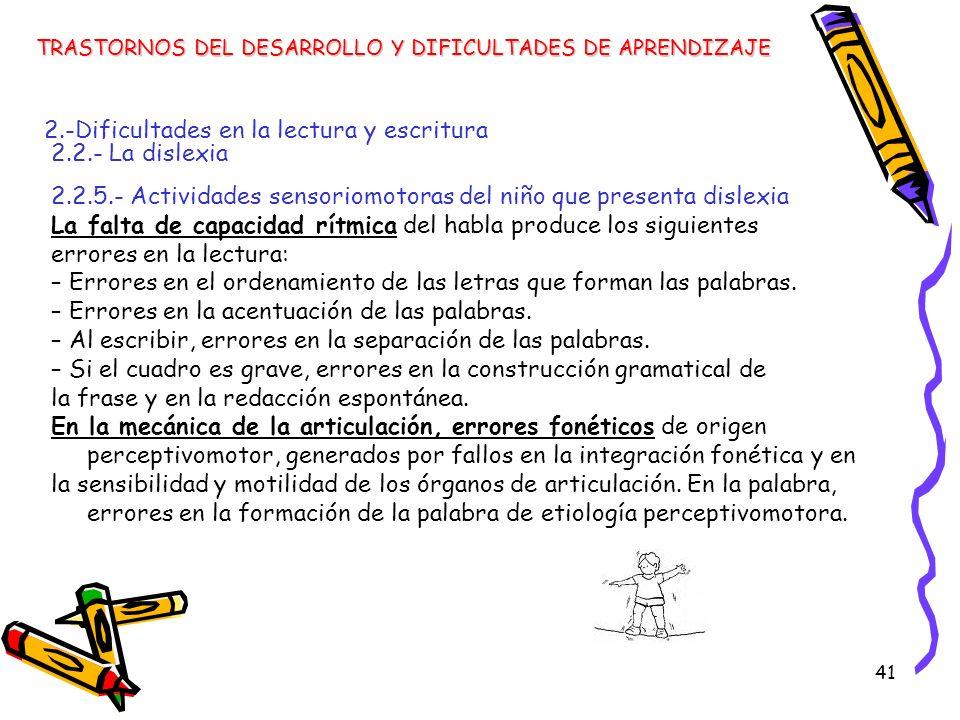 41 TRASTORNOS DEL DESARROLLO Y DIFICULTADES DE APRENDIZAJE 2.-Dificultades en la lectura y escritura 2.2.- La dislexia 2.2.5.- Actividades sensoriomot