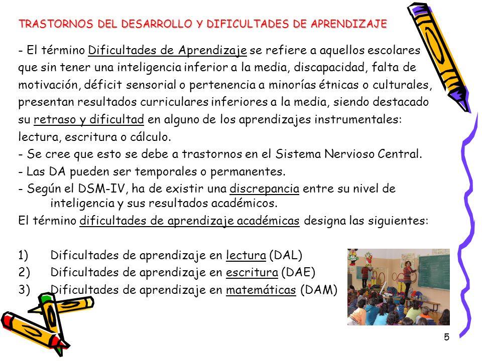 5 - El término Dificultades de Aprendizaje se refiere a aquellos escolares que sin tener una inteligencia inferior a la media, discapacidad, falta de