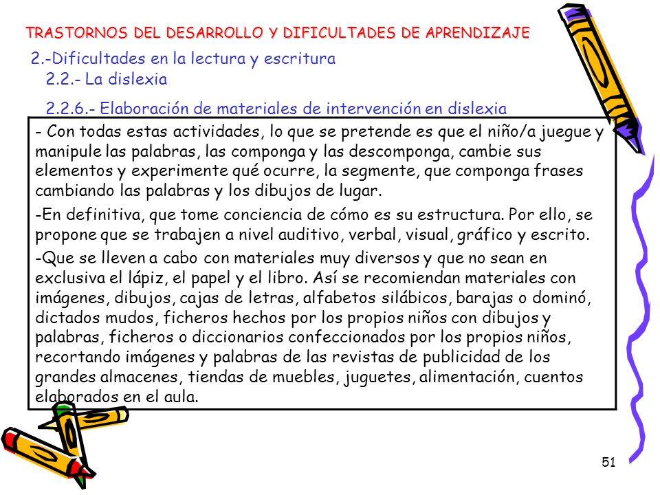 51 TRASTORNOS DEL DESARROLLO Y DIFICULTADES DE APRENDIZAJE 2.-Dificultades en la lectura y escritura 2.2.- La dislexia 2.2.6.- Elaboración de material